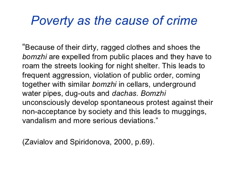 poverty as a cause of crime Take an uptick in poverty and economic misery, toss in budget cuts to police  departments  so it might well be inflation that causes crime.