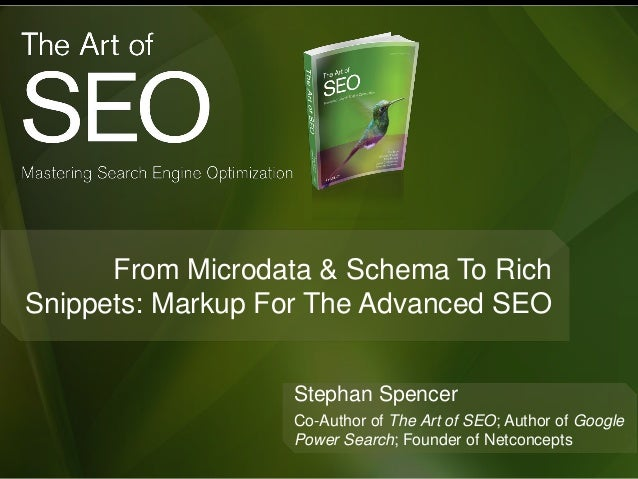 From Microdata & Schema To RichSnippets: Markup For The Advanced SEOStephan SpencerCo-Author of The Art of SEO; Author of ...