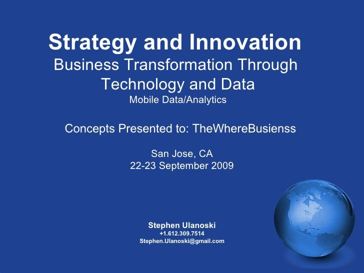 Strategy and Innovation Business Transformation Through       Technology and Data            Mobile Data/Analytics   Conce...