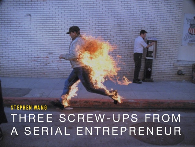 Three Screw-Ups from a Serial Entrepreneur