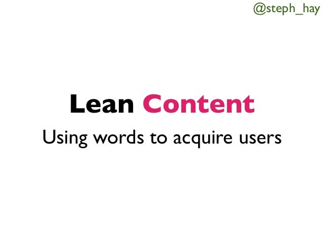 @steph_hay  Lean Content Using words to acquire users