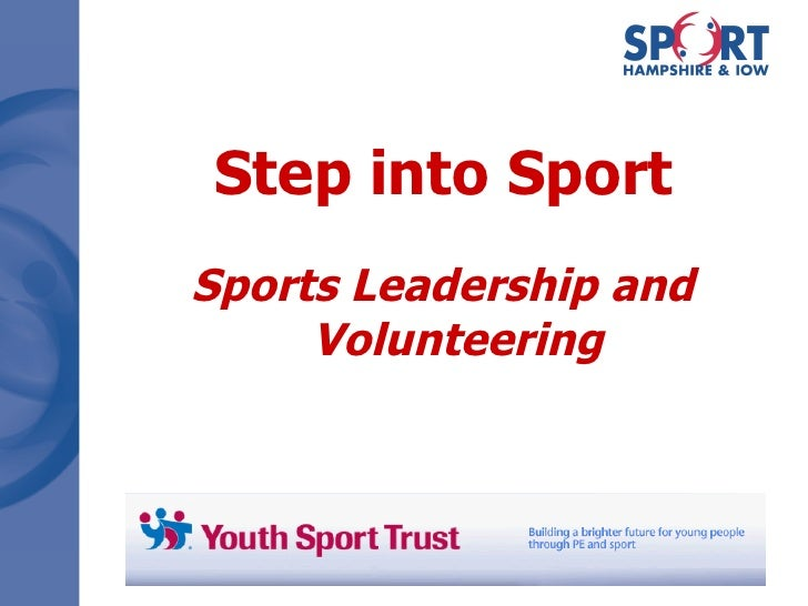 Step into Sport <ul><li>Sports Leadership and Volunteering </li></ul>