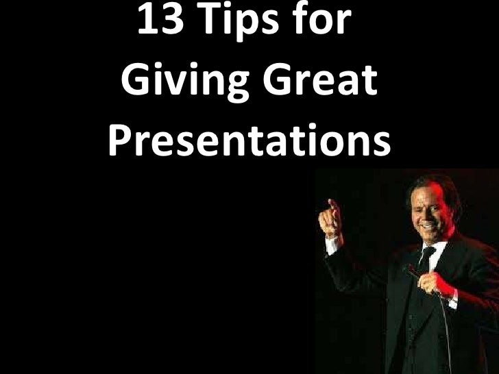 13 Tips for  Giving Great Presentations