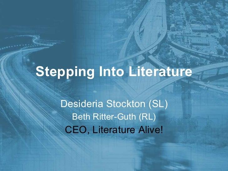 Stepping Into Literature Desideria Stockton (SL) Beth Ritter-Guth (RL) CEO, Literature Alive!