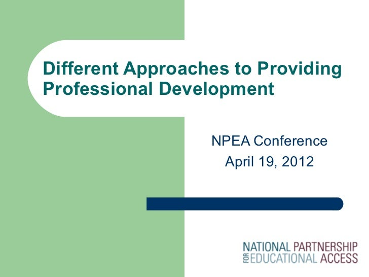 Different Approaches to ProvidingProfessional Development                  NPEA Conference                   April 19, 2012