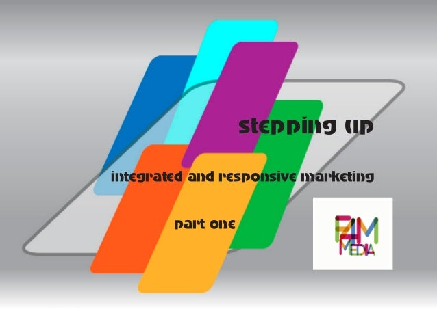 Stepping up 1 integrated responsive marketing f4mmedia
