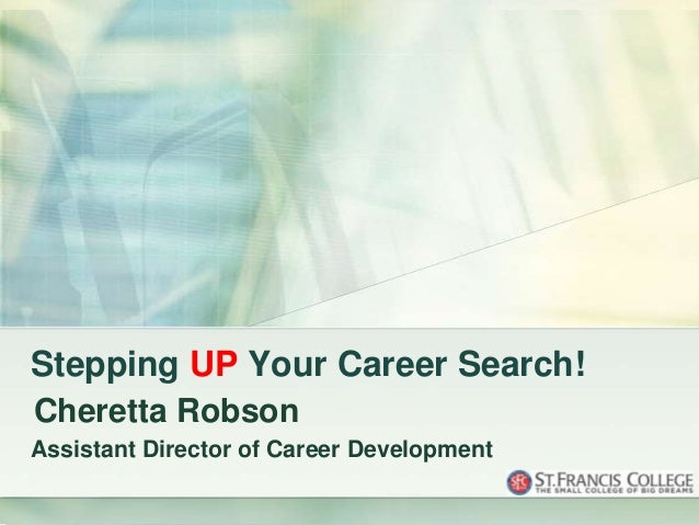Stepping UP Your Career Search!Cheretta RobsonAssistant Director of Career Development