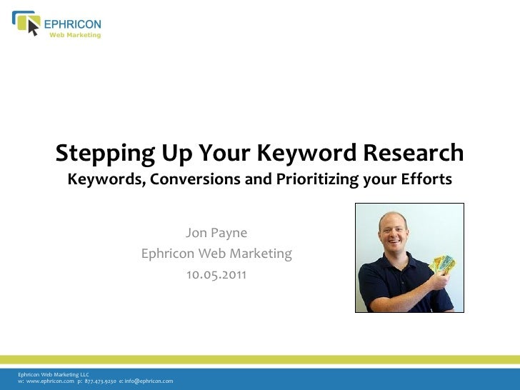 Stepping Up Your Keyword Research                 Keywords, Conversions and Prioritizing your Efforts                     ...