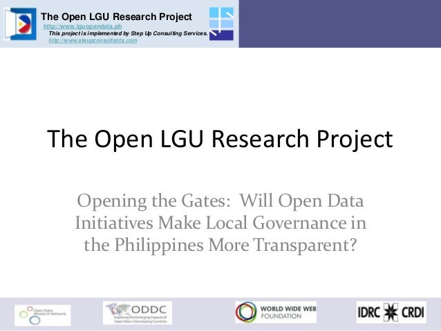 The Open LGU Research Project http://www.lguopendata.ph This project is implemented by Step Up Consulting Services. http:/...