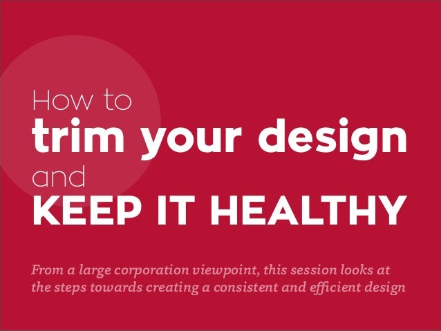 ➔ www.steria.no trim your design KEEP IT HEALTHY From a large corporation viewpoint, this session looks at the steps towar...