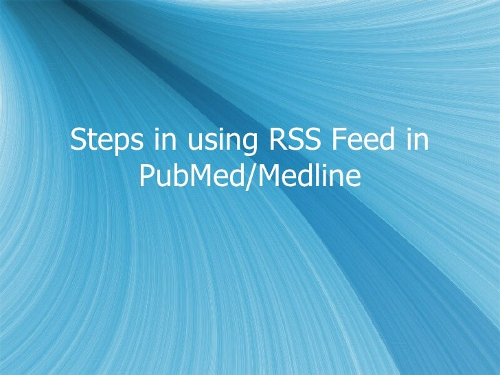 Steps in using RSS Feed in PubMed/Medline