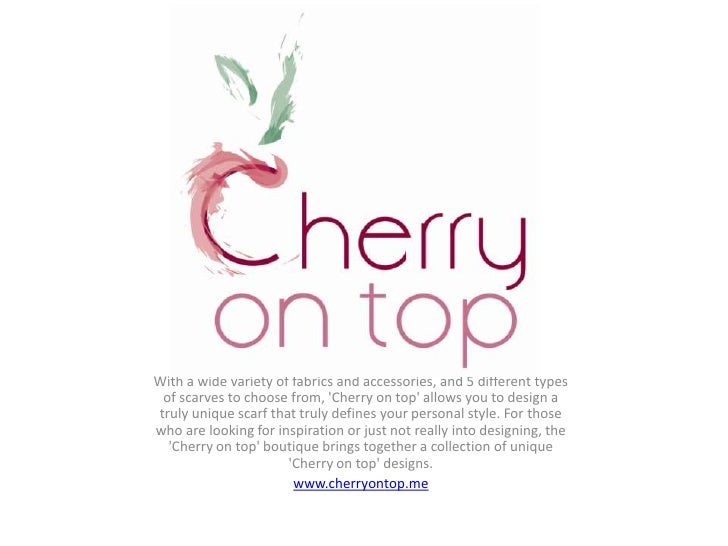 With a wide variety of fabrics and accessories, and 5 different types of scarves to choose from, Cherry on top allows you ...
