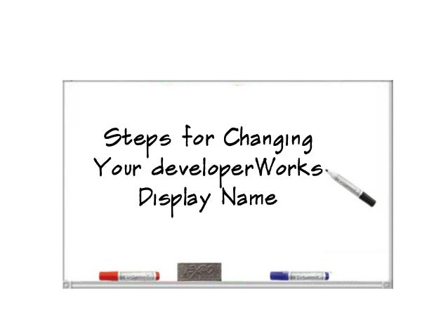 Steps for ChangingYour developerWorksDisplay Name
