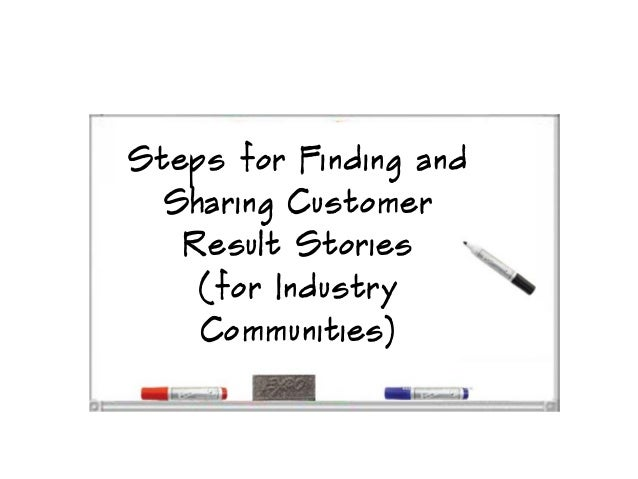 Steps for Finding andSharing CustomerResult Stories(for IndustryCommunities)