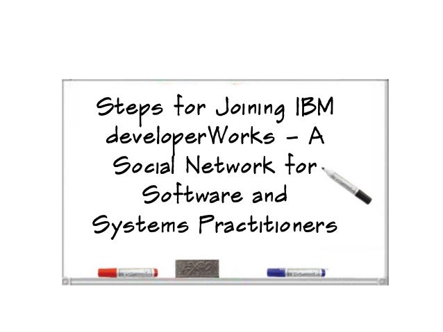 Steps for Joining IBM developerWorks – A  Social Network for    Software andSystems Practitioners