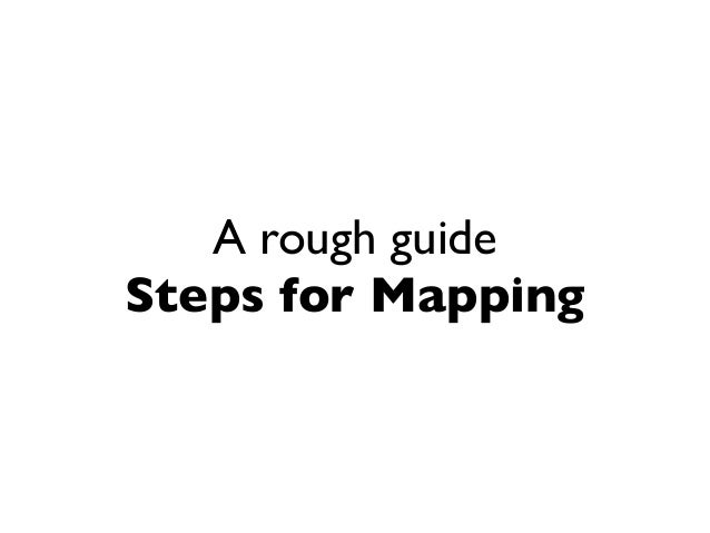 Steps for mapping - a rough guide