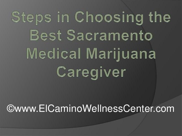 Steps in Choosing the Best Sacramento Medical Marijuana Caregiver<br />©www.ElCaminoWellnessCenter.com<br />