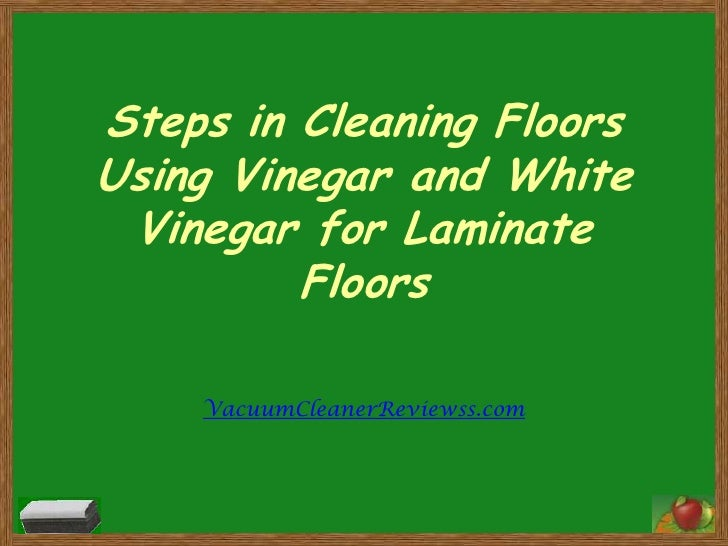 Steps in Cleaning Floors Using Vinegar and White Vinegar for Laminate Floors