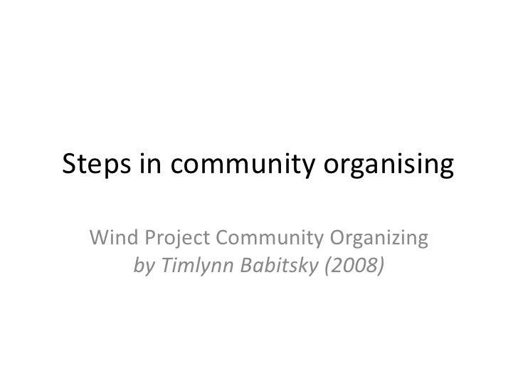 Steps in community organising<br />Wind Project Community Organizing by TimlynnBabitsky (2008)<br />