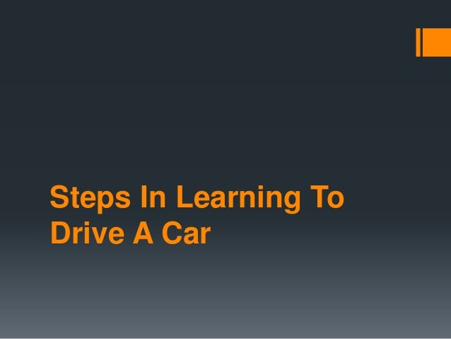 Steps in learning to drive a car
