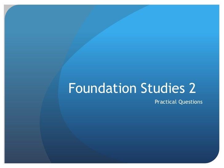 Foundation Studies 2<br />Practical Questions<br />
