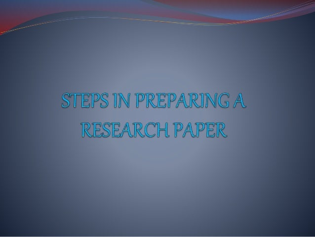 basic steps in preparing research paper How to write an effective research paper prepare figures omit necessary steps of reasoning 7.