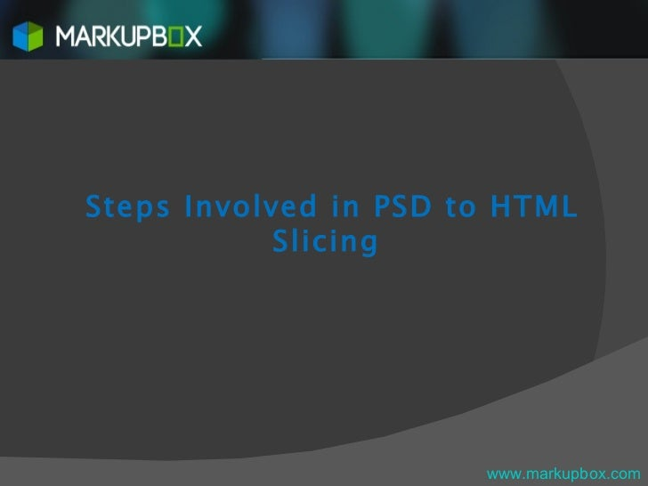 Steps Involved in PSD to HTML Slicing   www.markupbox.com