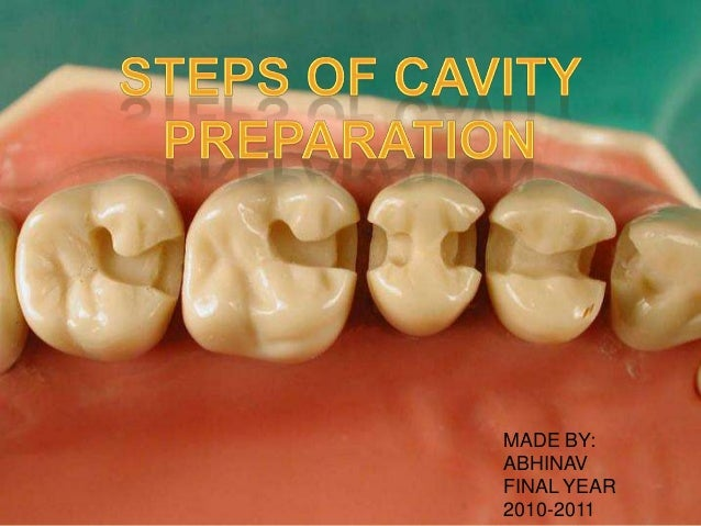 STEPS OF CAVITY PREPARATION  MADE BY: ABHINAV FINAL YEAR 2010-2011