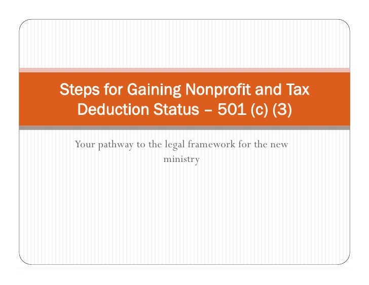 Steps for Gaining Nonprofit and Tax   Deduction Status – 501 (c) (3)   Your pathway to the legal framework for the new    ...