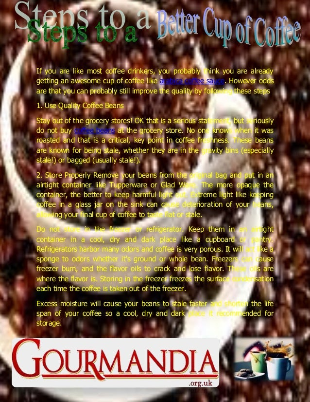 If you are like most coffee drinkers, you probably think you are already getting an awesome cup of coffee like arabica cof...