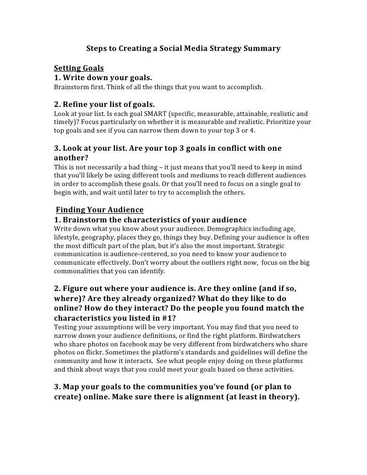 Steps to Creating a Social Media Strategy SummarySetting Goals1. Write down your goals.Brainstorm first. Think of all the ...