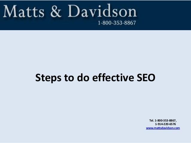 Tel. 1-800-353-8867, 1-914-220-6576 www.mattsdavidson.com Steps to do effective SEO