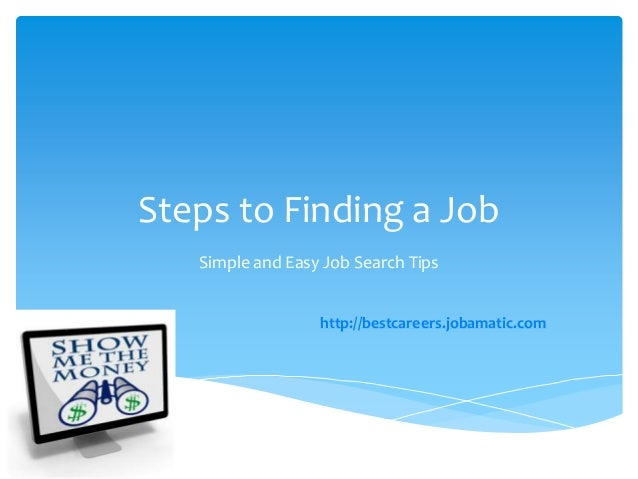 Steps to Finding a Job   Simple and Easy Job Search Tips                  http://bestcareers.jobamatic.com