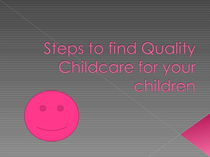 Step to find Quality Childcare for your children