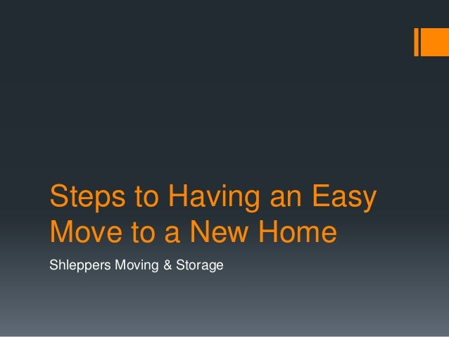 Steps to Having an Easy Move to a New Home Shleppers Moving & Storage