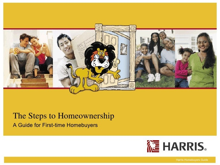 The Steps to Homeownership A Guide for First-time Homebuyers                                         Harris Homebuyers Gui...