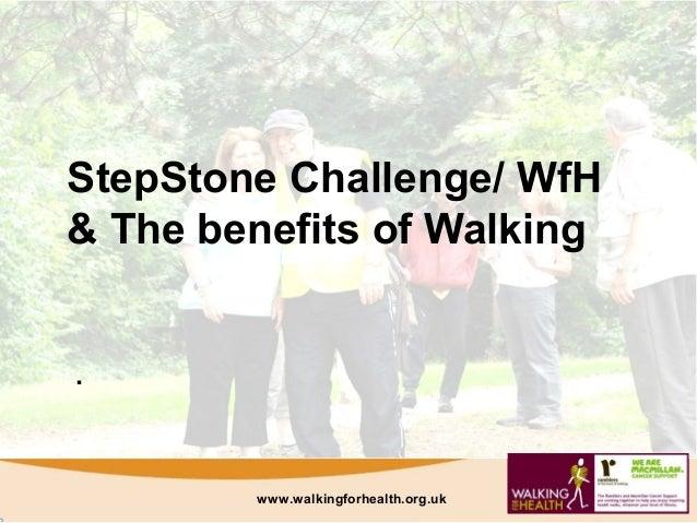 StepStone Challenge/ WfH& The benefits of Walking.        www.walkingforhealth.org.uk