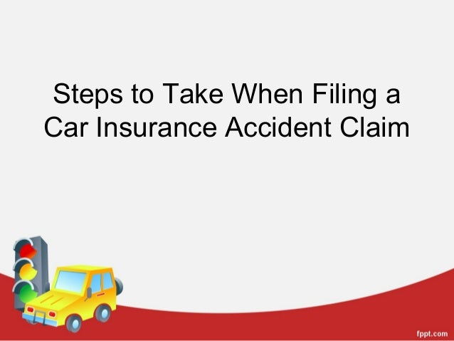 Steps to Take When Filing aCar Insurance Accident Claim