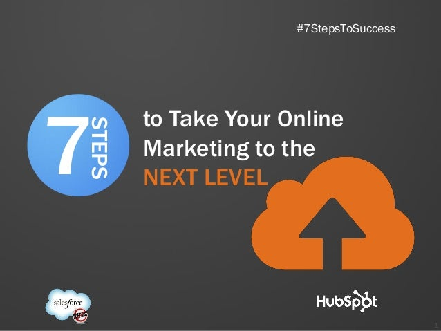 1to Take Your OnlineMarketing to theNEXT LEVEL#7StepsToSuccess7STEPS