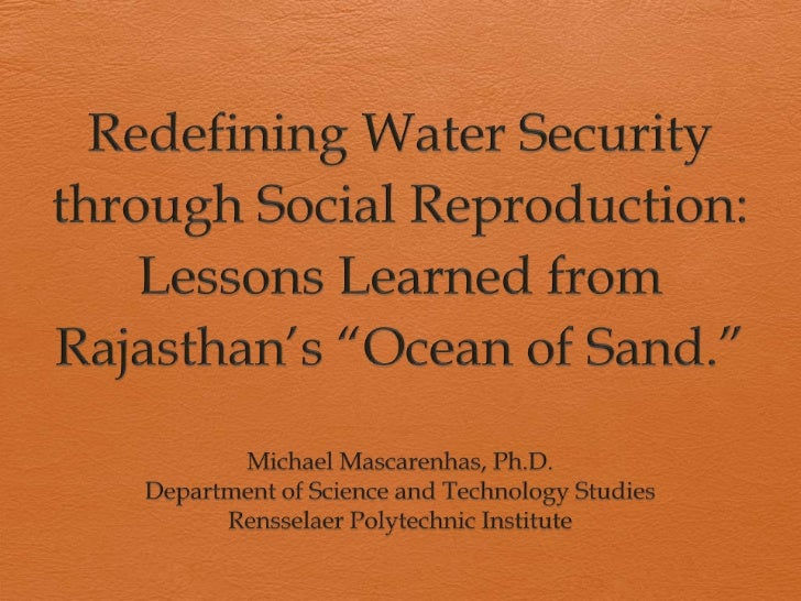 """Redefining Water Security through Social Reproduction: Lessons Learned from Rajasthan's """"Ocean of Sand.""""<br />Michael Masc..."""