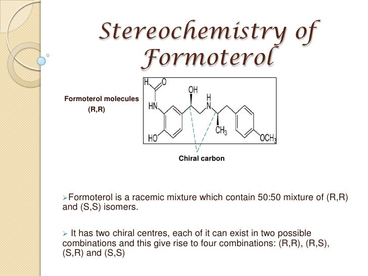 Stereochemistry of Formoterol<br />Formoterol molecules<br />             (R,R) <br /><ul><li>Formoterolis a racemicmixtur...