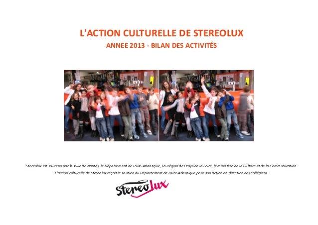 L'ACTIONCULTURELLEDESTEREOLUX ANNEE2013-BILANDESACTIVITÉS   Stereolux est soutenu par la Ville de Nantes, l...