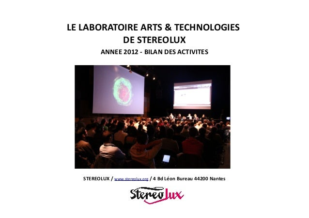 LE LABORATOIRE ARTS & TECHNOLOGIES DE STEREOLUX ANNEE 2012 - BILAN DES ACTIVITES  STEREOLUX / www.stereolux.org / 4 Bd Léo...