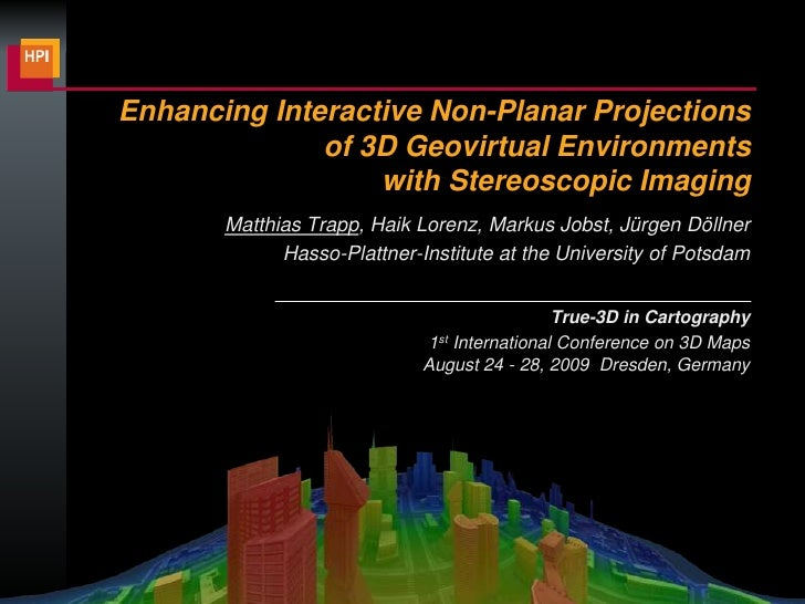 Enhancing Interactive Non-Planar Projections of 3D Geovirtual Environments with Stereoscopic Imaging<br />Matthias Trapp, ...