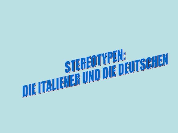 STEREOTYPEN: DIE ITALIENER UND DIE DEUTSCHEN