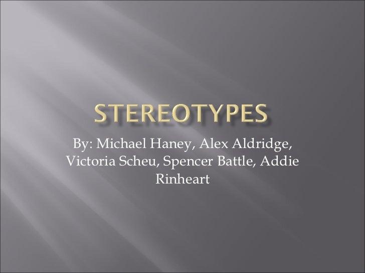 By: Michael Haney, Alex Aldridge, Victoria Scheu, Spencer Battle, Addie Rinheart