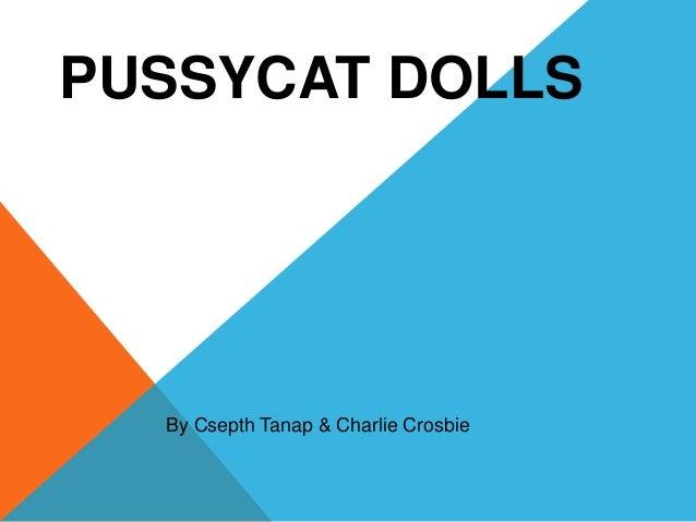 PUSSYCAT DOLLS By Csepth Tanap & Charlie Crosbie
