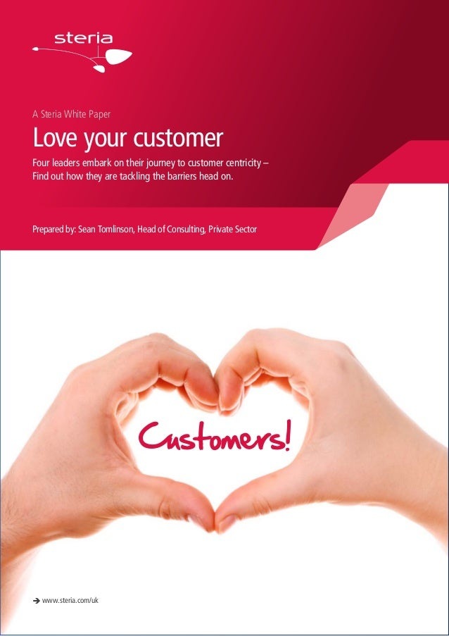 A Steria White Paper Love your customer Four leaders embark on their journey to customer centricity – Find out how they ar...