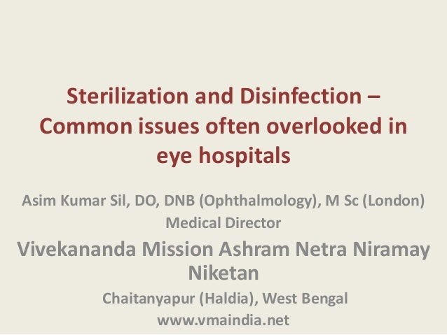 Sterilization and Disinfection – Common issues often overlooked in eye hospitals Asim Kumar Sil, DO, DNB (Ophthalmology), ...