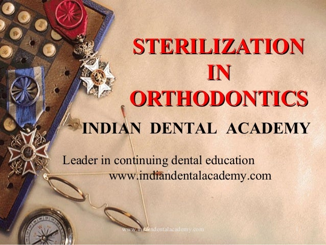 Sterilization in orthodontics1 /certified fixed orthodontic courses by Indian dental academy